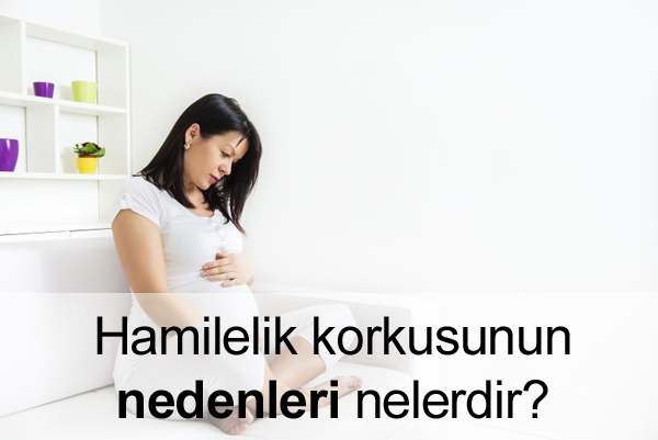 Hamilelik Korkusu Neden Olur?