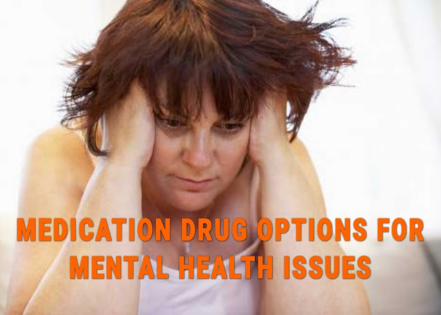 MEDICATION DRUG OPTIONS FOR MENTAL HEALTH ISSUES