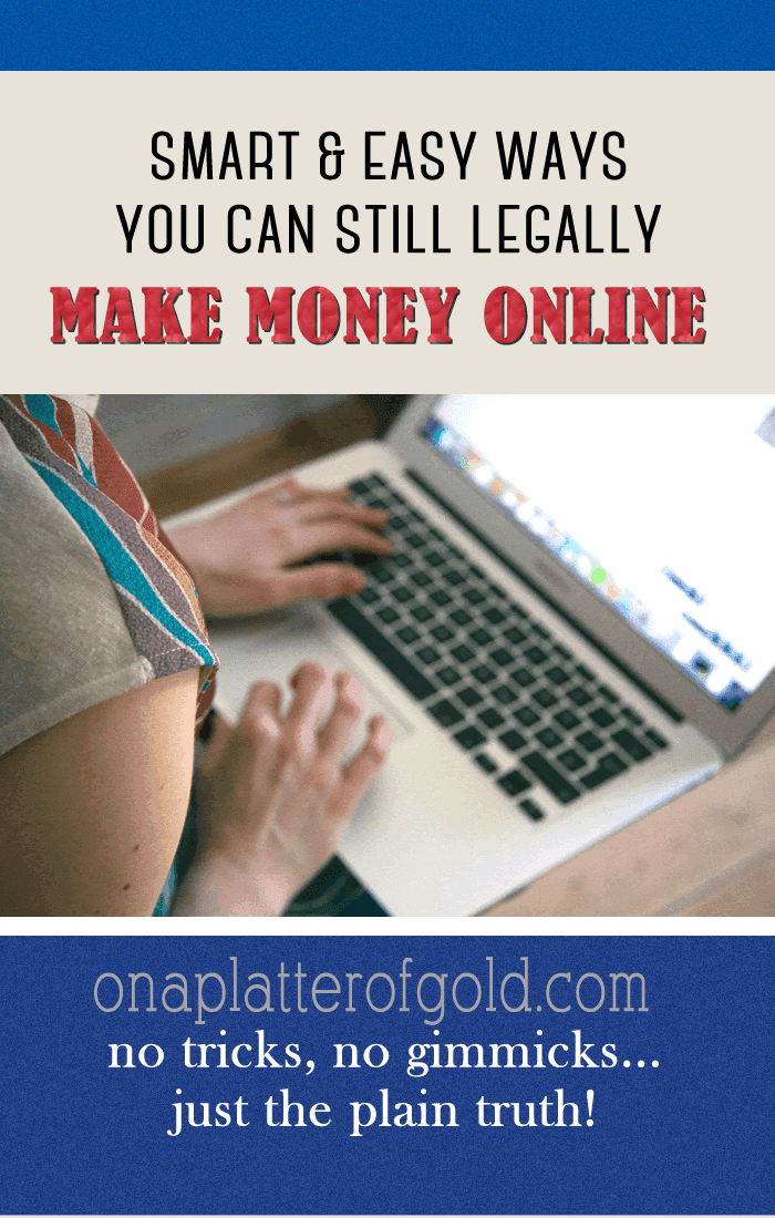 5 Smart And Easy Ways You Can Still Make Money Online Legally In 2017