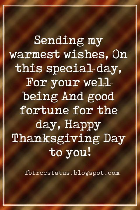 Happy Thanksgiving Messages, Sending my warmest wishes, On this special day, For your well being And good fortune for the day, Happy Thanksgiving Day to you!