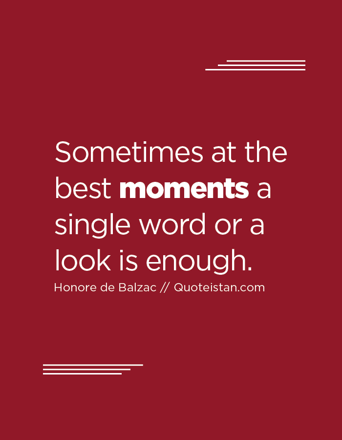 Sometimes at the best moments a single word or a look is enough.