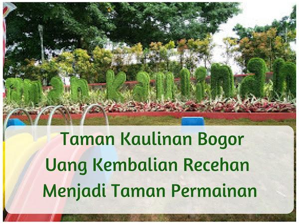 Taman Kaulinan Bogor, Uang Kembalian Recehan Menjadi Taman Permainan