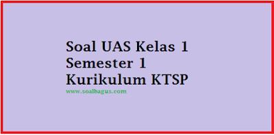 Download Soal UAS PKN Kelas 1 Semester 1 kurikulum ktsp gratis terbaru tahun 2016 2017