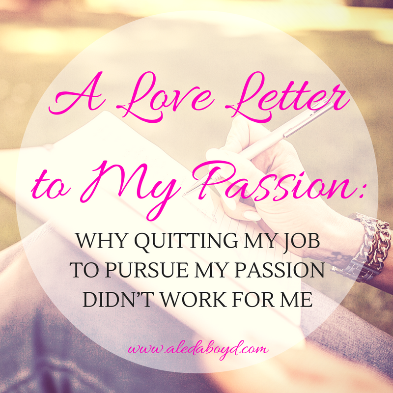 a love letter to my passion why quitting my job to pursue my passion didn