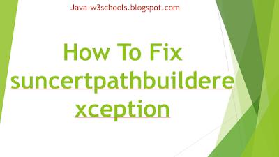 How To Fix suncertpathbuilderexception SSLHandshakeException