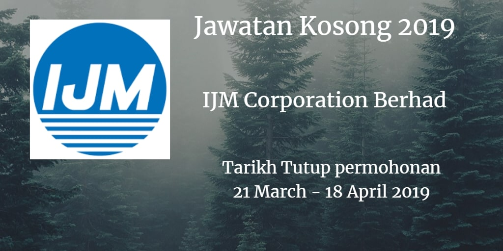 Jawatan Kosong IJM Corporation Berhad 21 March - 18 April 2019