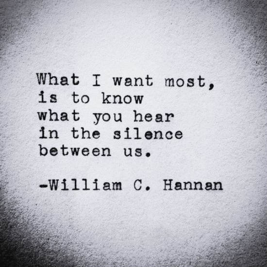 What I Want Most Is To Know What You Hear In The Silence Between Us