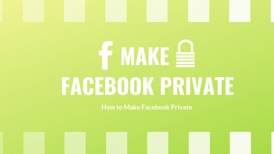 How Do You Make Your Facebook Completely Private<br/>