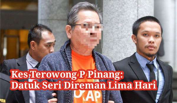 Kes Terowong P Pinang: Datuk Seri Direman Lima Hari