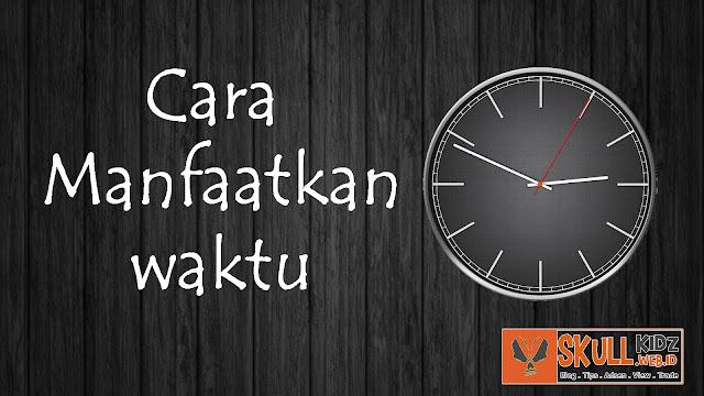 Cara Terbaik Manfaatkan Waktu