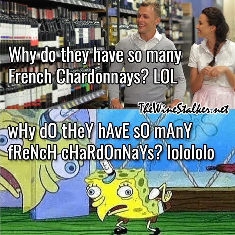 Why do they have so many French Chardonnays?