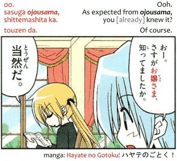 oo. sasuga ojousama, shittemashita ka. touzen da. Ooh. As expected from ojousama, you [already~knew it? Of course. Quote from manga Hayate no Gotoku! ハヤテのごとく!