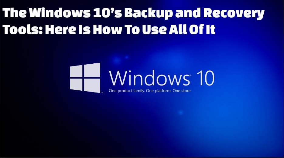 2020tech the windows 10 s backup and recovery tools here is how to