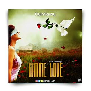 MUSIC : OYINSAUZY - GIMME LOVE
