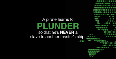 A pirate learns to plunder so that he's never a slave to another master's ship. - L Scott Harrell