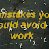 5 mistakes you should avoid at work