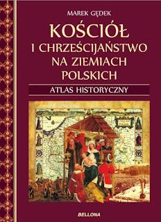 Kościół i chrześcijaństwo na ziemiach polskich. Atlas historyczny - Marek Gędek