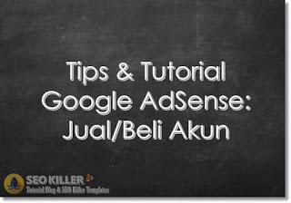 Tips dan Trik Bagaimana Cara Jual Beli akun Google AdSense yang Aman biar Tidak Dibohongi Inilah 4 Tips Jual Beli akun Google AdSense yang Aman biar Tidak di Tipu