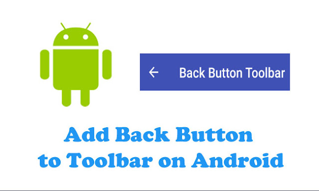 Back Button Toolbar Android - Add Back Button to Toolbar Android