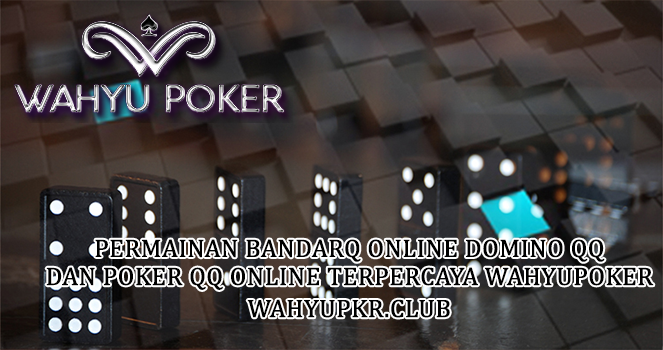 Permainan BandarQ Online Domino QQ Dan Poker QQ Online Terpercaya Wahyupoker