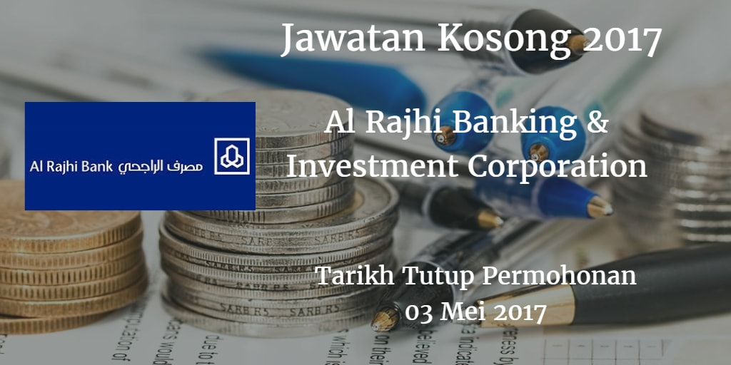 Jawatan Kosong Al Rajhi Banking & Investment Corporation 03 Mei 2017