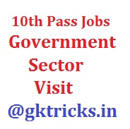 Looking For 10th 12th Pass Government Jobs ? Come Here