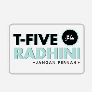 T-Five - Jangan Pernah (Feat. Radhini)