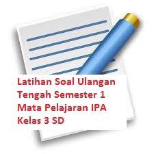 Latihan Soal Ulangan Tengah Semester 1 Mata Pelajaran IPA Kelas 3 SD