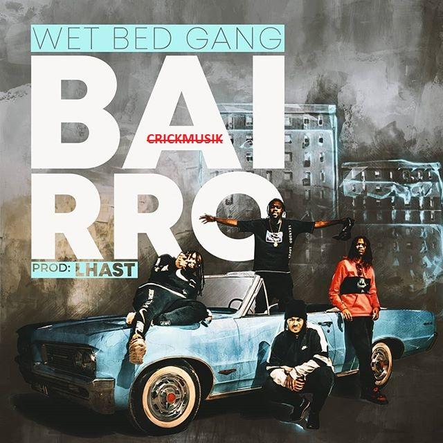 Wet Bed Gang - Bairro (Prod. LHAST) (Rap) [Download] baixar nova musica descarregar agora 2019