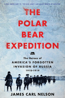 all about The Polar Bear Expedition: The Heroes of America's Forgotten Invasion of Russia, 1918-1919 by James Carl Nelson