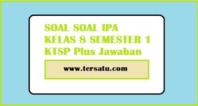 Download Soal Soal IPA SMP Kelas 8 Semester 1 KTSP Terbaru Plus Kunci Jawaban