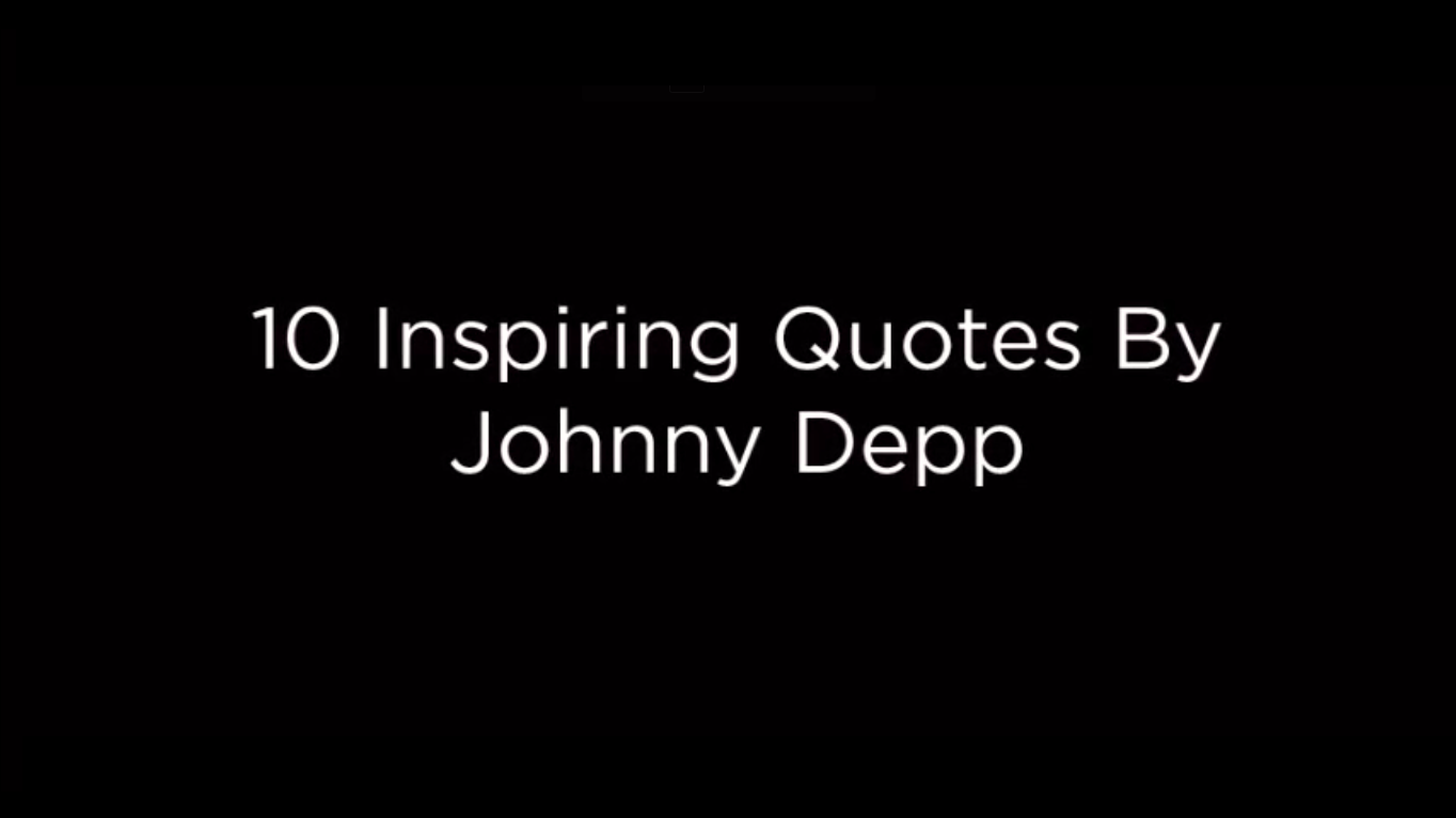 10 Inspiring Quotes By Johnny Depp. [video]