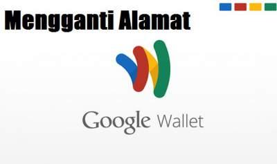 Mengganti dan Merubah Alamat Google Wallet