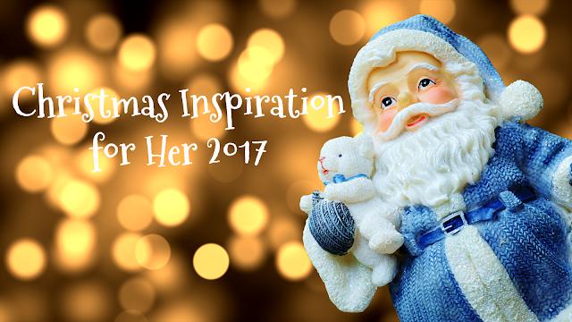 Christmas Inspiration for Her 2017