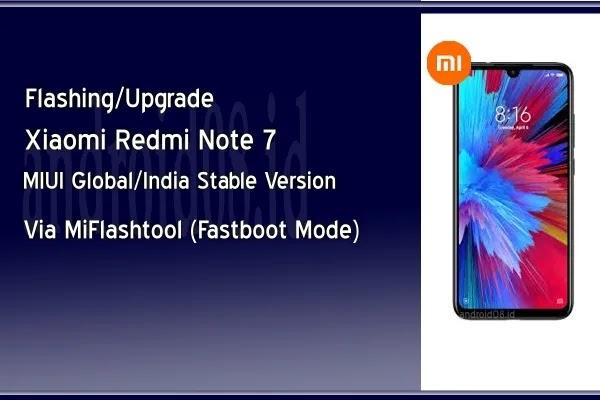 Flashing/Upgrade Xiaomi Redmi Note 7 MIUI Global dan India Rom Via MiFlashtool (Fastboot Mode)