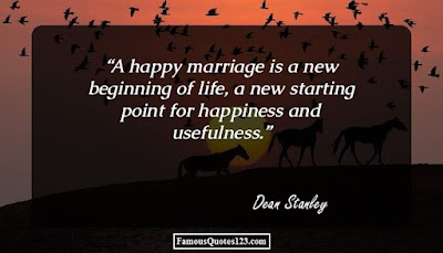 Quotes About Happy Marriage life: a happy marriage is anew beginning of life, a new starting point for happiness and usefulness.
