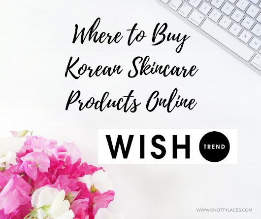Knotty Laces: Where to Buy Korean Skincare Products Online : WISHTREND