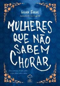 Mulheres que não sabem chorar, Lilian farias, resenha, autores nacionais, blog, pensamentos valem ouro, Vanessa Vieira, autores nacionais, literatura, books, leitura