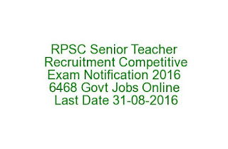 RPSC Senior Teacher Recruitment Competitive Exam Notification 2016 6468 Govt Jobs Online Last Date 31-08-2016