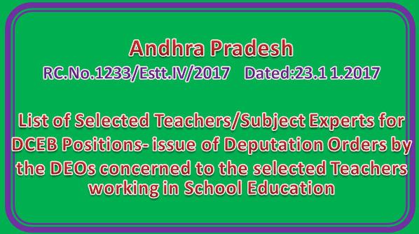 Rc No 1233 || List of Selected Teachers/Subject Experts for DCEB Positions- issue of Deputation Orders by the DEOs concerned to the selected Teachers working in School Education