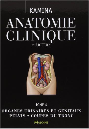 Livre : Anatomie clinique Tome 4, Organes urinaires et génitaux, pelvis, coupes du tronc - Kamina PDF