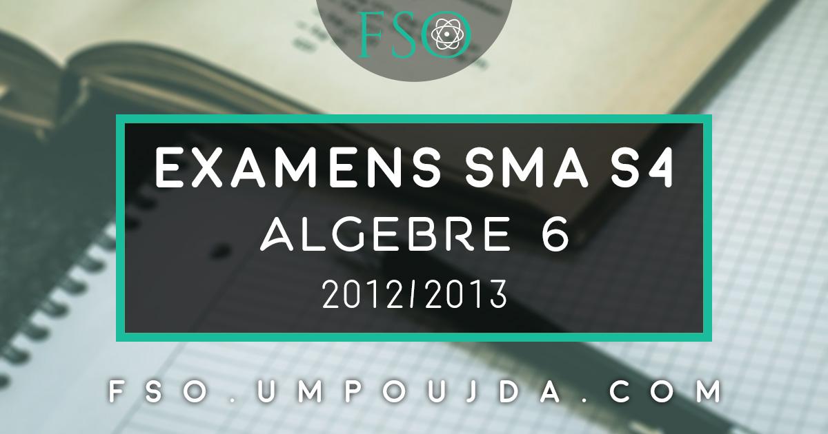 """SMA S4 : Examens Corrigés """"Algèbre 6"""" 2012/2013"""