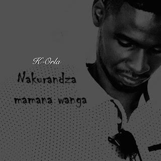 K.Orla -  Na Ku Randza Mamana Wanga (Prod by K.Orla & Nellboy)