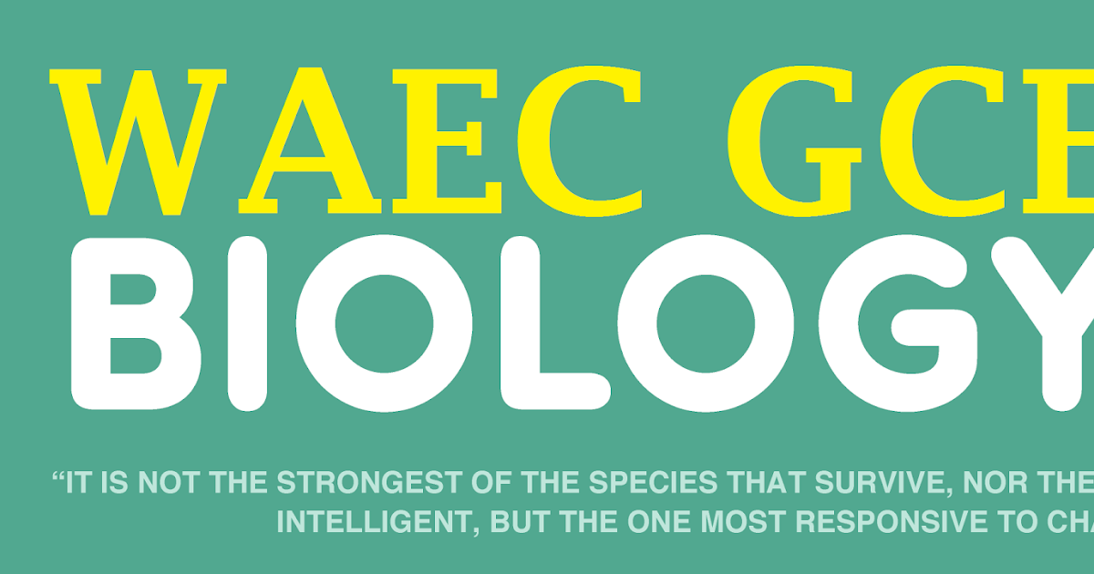 WAEC GCE Biology 2017 Theory Questions and Answer ...