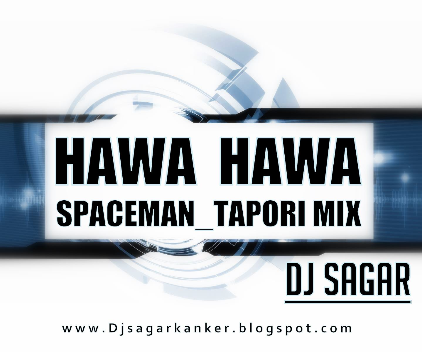 HAWA HAWA SPACEMAN_TAPORI MIX ~ DJ SAGAR KANKER