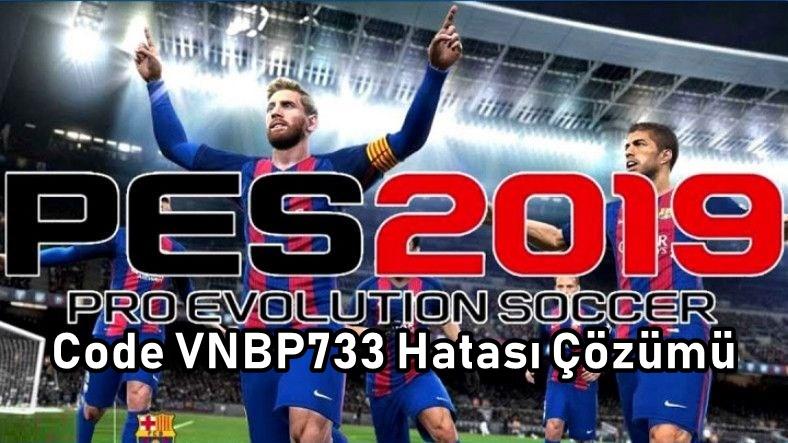 PES 2019 Code VNBP733 Hatasi Cozumu