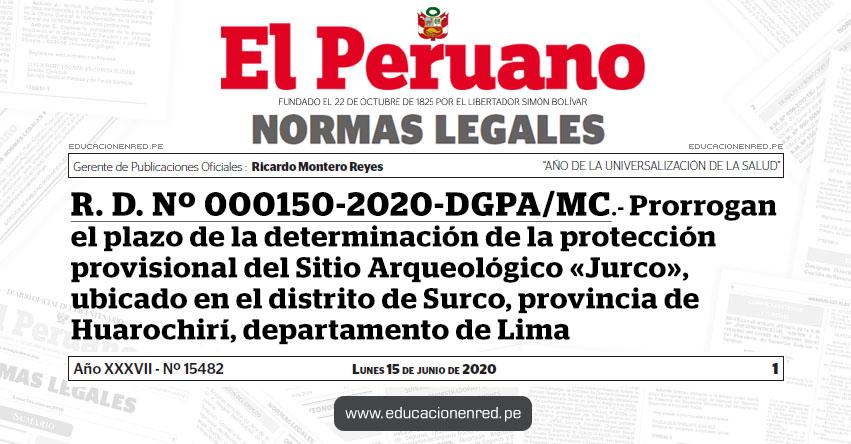 R. D. Nº 000150-2020-DGPA/MC.- Prorrogan el plazo de la determinación de la protección provisional del Sitio Arqueológico «Jurco», ubicado en el distrito de Surco, provincia de Huarochirí, departamento de Lima