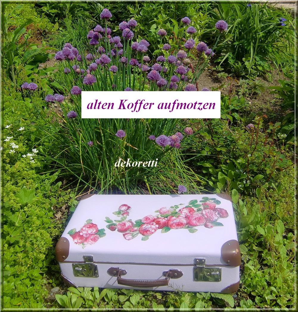 http://dekoretti.blogspot.de/2012/06/einen-alten-koffer-aufmotzen.html
