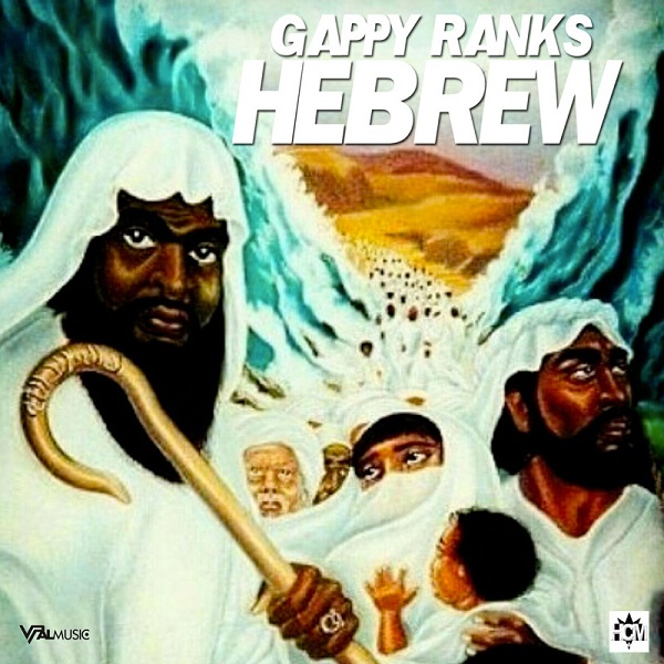 GAPPY RANKS - HEBREW - HOT COFFEE MUSIC - 2019 ~ Reggae Dancehall Zone