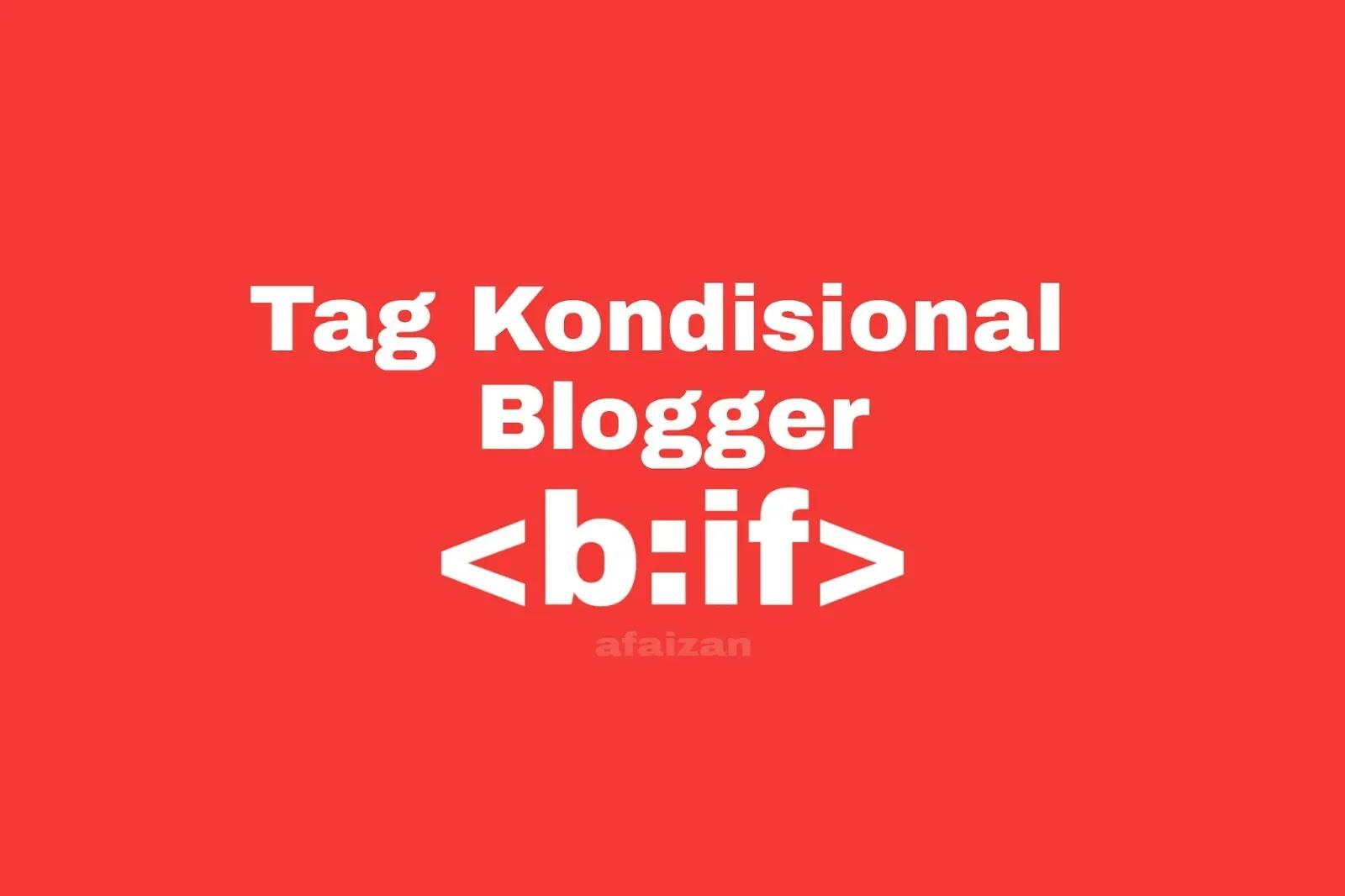 Inilah Kumpulan Tag Kondisional Blogger Terbaru